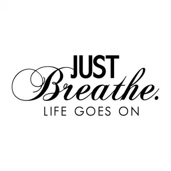 just-breathe-life-goes-on-quote-1